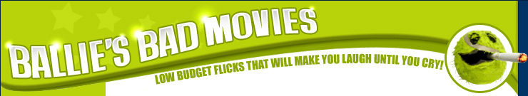 Ballies Bad Movies - helping you appreciate bad films since 2005